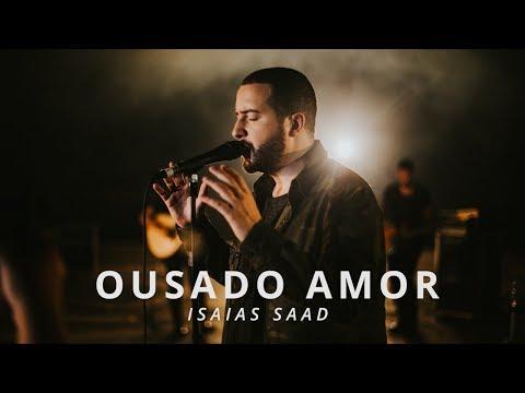 Isaias Saad - Ousado Amor