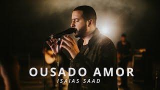 Ousado Amor (Clipe Oficial)   Isaias Saad