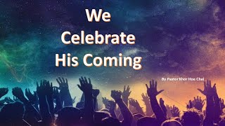 Ps Khor – We Celebrate His Coming