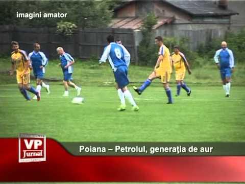 Poiana Câmpina – Petrolul Ploieşti  – Generaţia de Aur la Fotbal