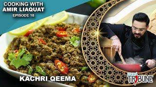 Kachri Qeema - Cooking with Aamir Liaquat Episode 18