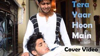 Tera Yaar Hoon Main | Emotional Cover Video | Arijit Singh