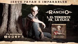 El Teniente Pa  La Clica - Jesus Payan e Imparables - DEL Records 2018