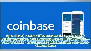 Sport News  Serena Williams Invests in Cryptocurrency Exchange Coinbase. What Does this Mean to G...