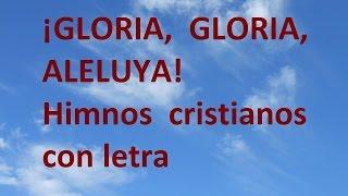 ¡Gloria, Gloria, Aleluya!, con letra. Himnos cristianos de siempre.