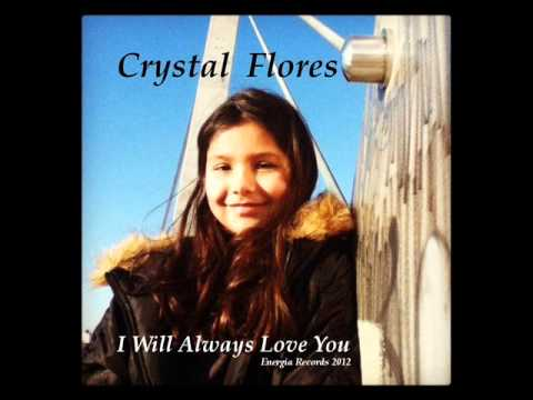 Crystal Flores I Will Always Love You