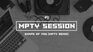 Mpty Session #1  Ed Sheeran - Shape Of You  Mpty