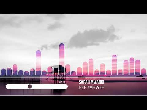 Sarah Mwangi-Eeh Yahweh(Official Music)
