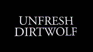 """""""Unfresh Dirtwolf"""""""
