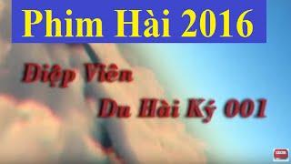 Phim Hài 2016 | Điệp Viên Du Hài Ký 001 | Phim Hài Mới Hay Nhất