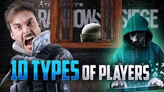 10 MORE TYPES OF RAINBOW SIX SIEGE PLAYERS