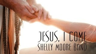 Jesus, I Come - Shelly Moore Band