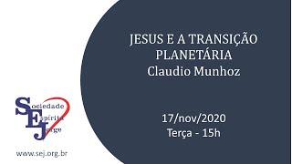 Jesus e a transição planetária – Claudio Munhoz – 17/11/2020