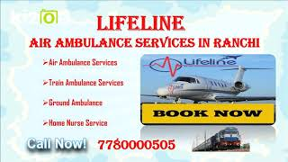 Lifeline Air Ambulance Services in Ranchi Recommended in Emergency Shifting