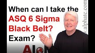 When can I take the ASQ Six Sigma Black Belt exam