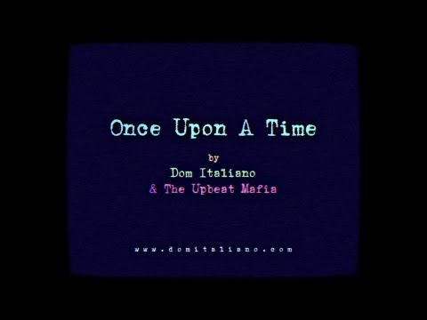 Once Upon A Time - Dom Italiano & The Upbeat Mafia
