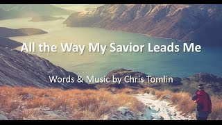 All The Way My Savior Leads Me - Tomlin
