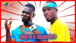 Who is a CELEBRITY? | Street Quiz | Funny Videos | Funny African Videos | African Comedy |