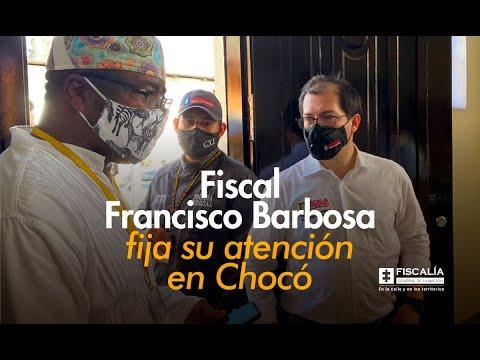 Fiscal Francisco Barbosa fija su atención en Chocó
