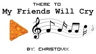 "Theme To ""My Friends Will Cry"" - By Christovix (His First Chiptune!)"