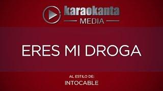 Karaokanta - Intocable - Eres mi droga