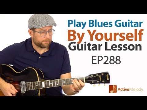 Play Blues Guitar By Yourself - No Accompaniment Needed - Blues Guitar Lesson - EP288