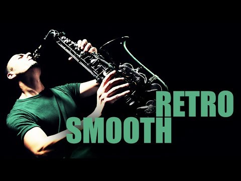 Retro Smooth   Smooth Jazz Saxophone Instrumental Music for Being and Staying Smooth