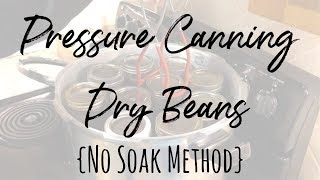 How To Pressure Can Dry Beans | No Soak Method