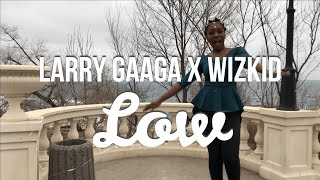 Larry Gaaga Ft. Wizkid   Low (Chill Video Cover By Agatha)