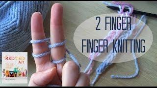 2 Finger Finger Knitting How To