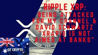 "Ripple XRP:  Being attacked for my channel & David Schwartz ""Xrapid is not aimed at banks"""