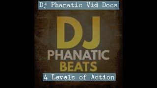 DJ Phanatic Vid Doc| 4 Levels of Action| DJPHANATICBEATS.COM
