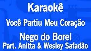 Karaokê Você Partiu Meu Coração - Nego do Borel Part. Anitta & Wesley Safadão