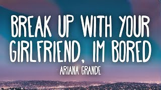 Ariana Grande -  ​Break up with your girlfriend, i'm bored (Lyrics)