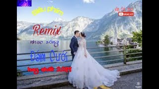 nhac-song-dam-cuoi-remix-hay-nhat-2019-bass-cuc-cang-vandatchoi