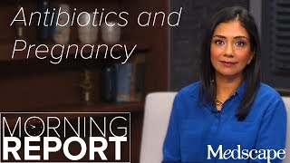 Avoid These Antibiotics In The First Trimester Of Pregnancy | The Morning Report