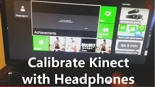 Xbox One How to Calibrate Kinect for Best Chat with Headphones