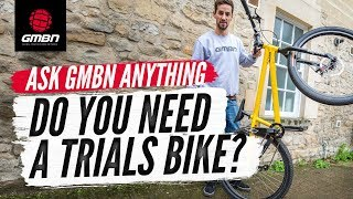 Do You Need A Trials Bike? | Ask GMBN Anything About Mountain Biking