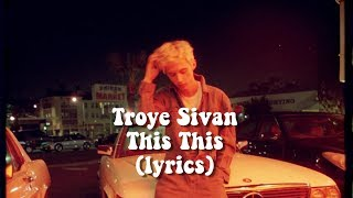 Troye Sivan - This This (lyrics)