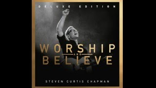 Steven Curtis Chapman-King Of Love (worship and believe)new album
