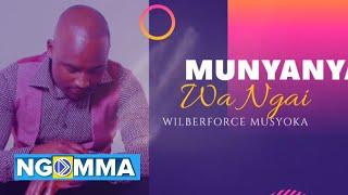 MUNYANYA WA NGAI - Wilberforce Musyoka (Audio Video)