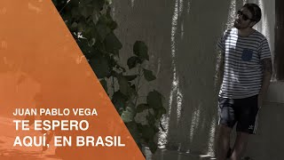 Te Espero Aquí, En Brasil | Juan Pablo Vega | Visit Brasil