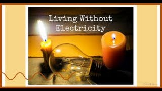 COULD YOU LIVE WITHOUT ELECTRICITY?