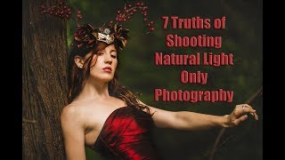7 Truths of Shooting Natural Light Only Photography, What You Can and Can't Do