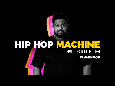 Hip Hop Machine #6 - Baco Exu Do Blues - Flamingos