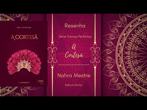 Resenha - A Cortesã: Série Damas Perfeitas - Livro 2 - Nahra Mestre