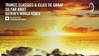 Trance Classics & Elles De Graaf - So Far Away (Katrin's World Remix) + LYRICS