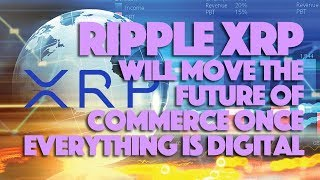 Ripple XRP Will Move The Future Of Commerce Once Everything Is Digital