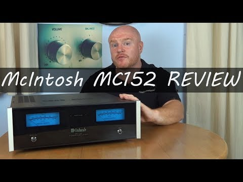 McIntosh MC152 HiFI Power Amplifier Full Review –  Long but worth watching with a cup of tea