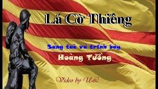 LÁ CỜ THIÊNG - CA NHẠC SĨ: HOÀNG TƯỜNG- Video by UL